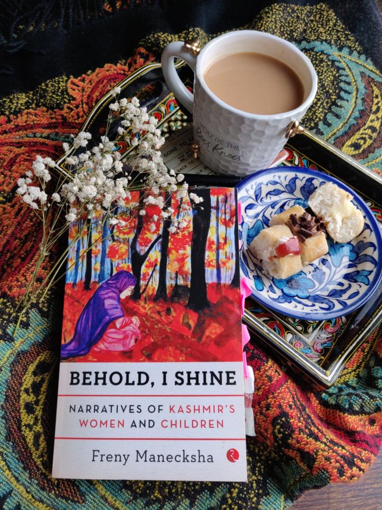 Behold, I Shine | Narratives of Kashmir's Women and Children by Freny Manecksha
